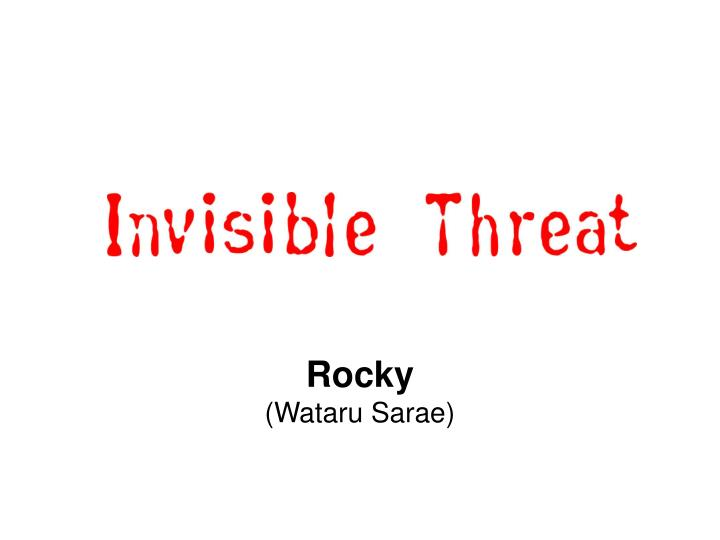 Invisible threat
