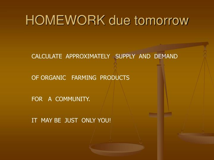 HOMEWORK due tomorrow