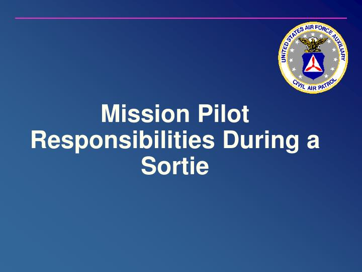Mission Pilot Responsibilities During a Sortie