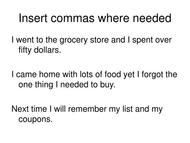 Insert commas where needed