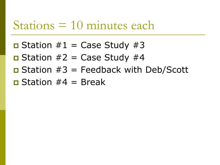 Stations = 10 minutes each
