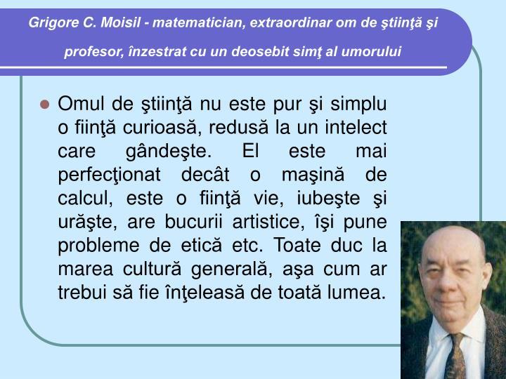 Grigore C. Moisil - matematician, extraordinar om de ştiinţă şi profesor, înzestrat cu un deosebit simţ al umorului