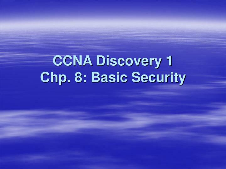 Ccna discovery 1 chp 8 basic security
