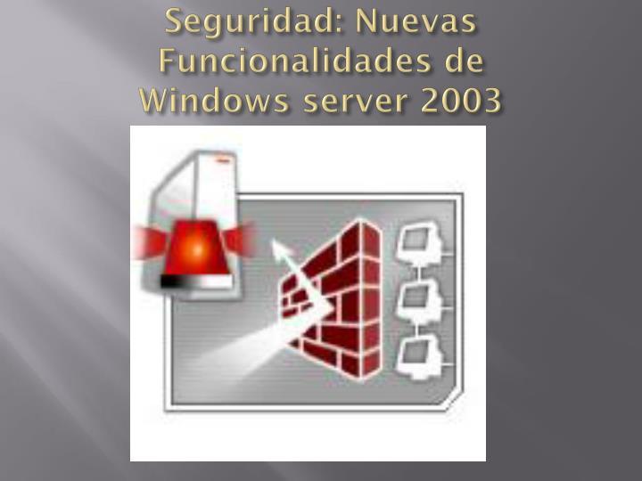 Seguridad: Nuevas Funcionalidades de