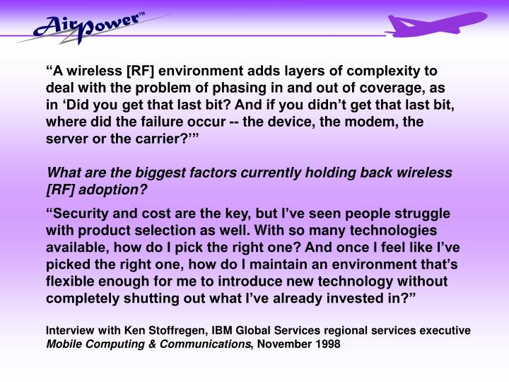 """A wireless [RF] environment adds layers of complexity to"