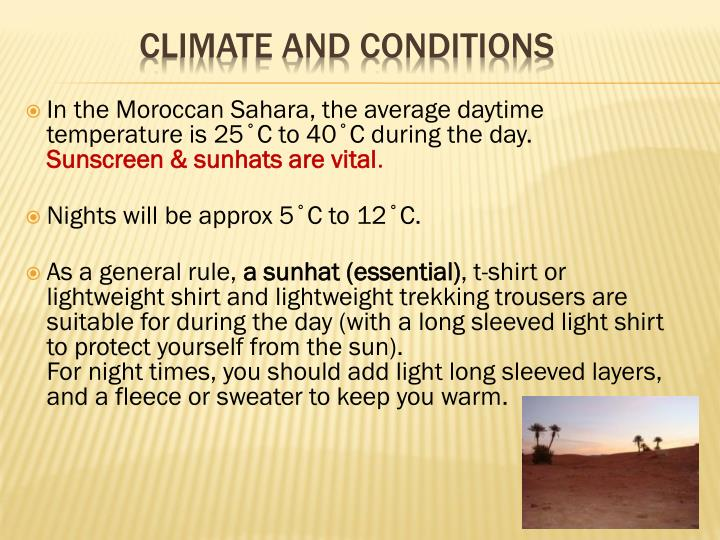 In the Moroccan Sahara, the average daytime temperature is 25˚C to 40˚C during the day.