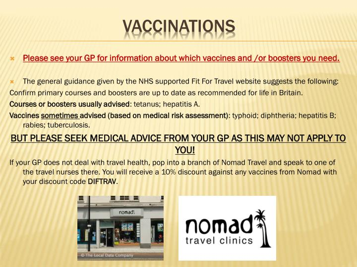 Please see your GP for information about which vaccines and /or boosters you need.