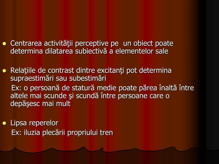 Centrarea activităţii perceptive pe  un obiect poate determina dilatarea subiectivă a elementelor sale