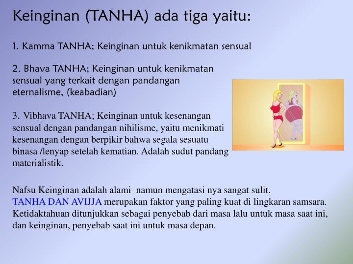 Keinginan (TANHA) ada tiga yaitu: