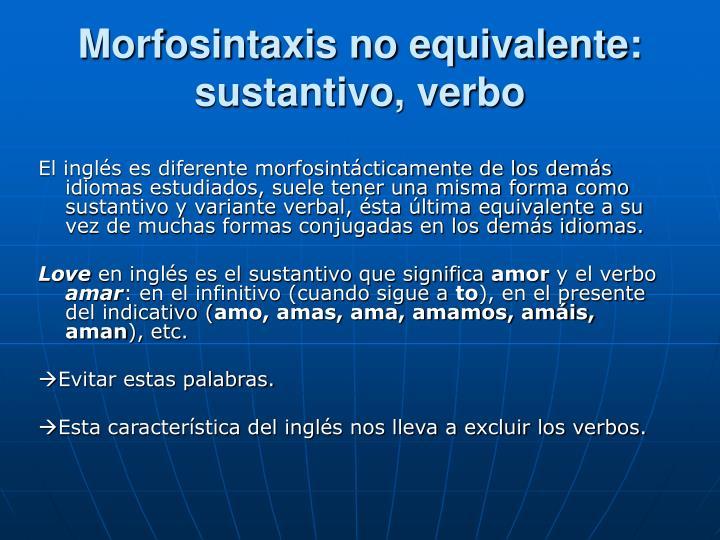 Morfosintaxis no equivalente: sustantivo, verbo