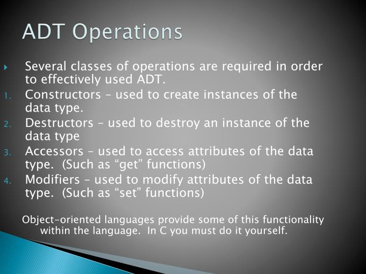 Several classes of operations are required in order to effectively used ADT.