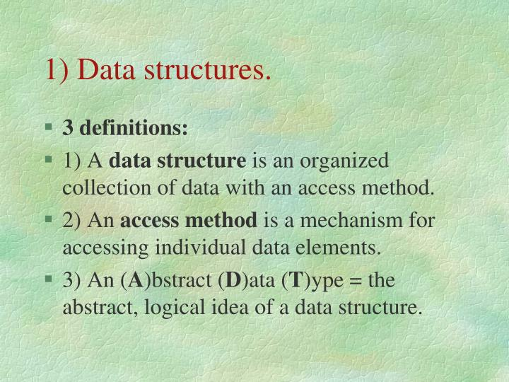 1) Data structures.