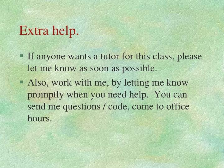 Extra help.