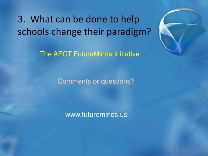 3.  What can be done to help schools change their paradigm?