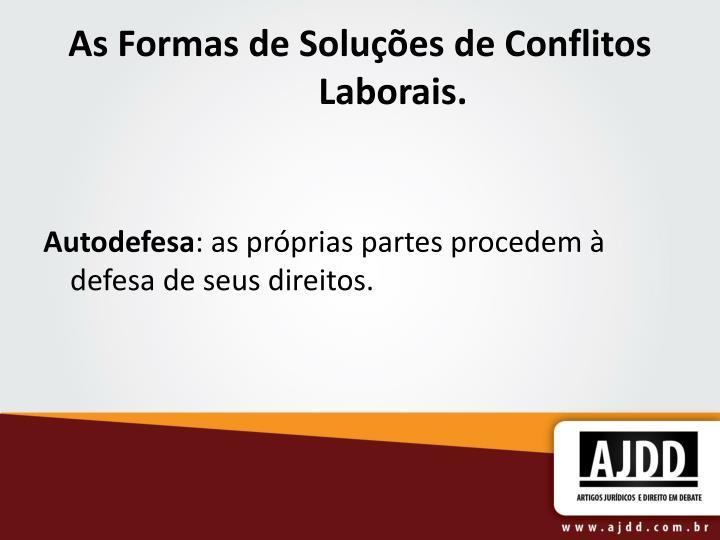 As Formas de Soluções de Conflitos Laborais.