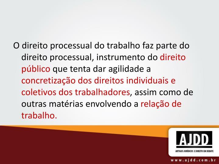 O direito processual do trabalho faz parte do direito processual, instrumento do
