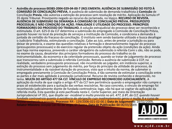 Acórdão do processo 00385-2004-029-04-00-7 (RO) EMENTA: AUSÊNCIA DE SUBMISSÃO DO FEITO À COMISSÃO DE CONCILIAÇÃO PRÉVIA.