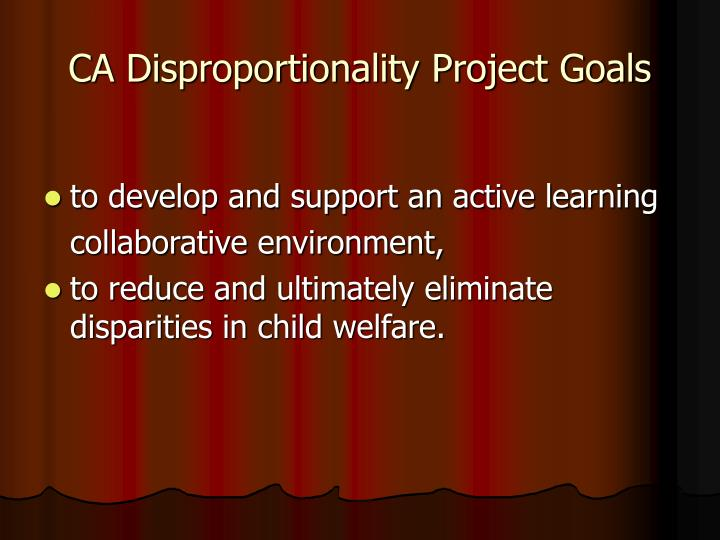 CA Disproportionality Project Goals