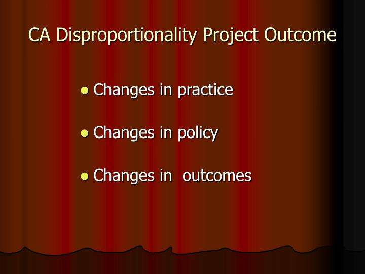 CA Disproportionality Project Outcome