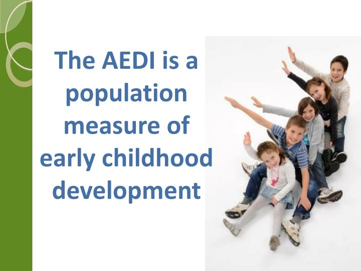 The AEDI is a population measure of early childhood development