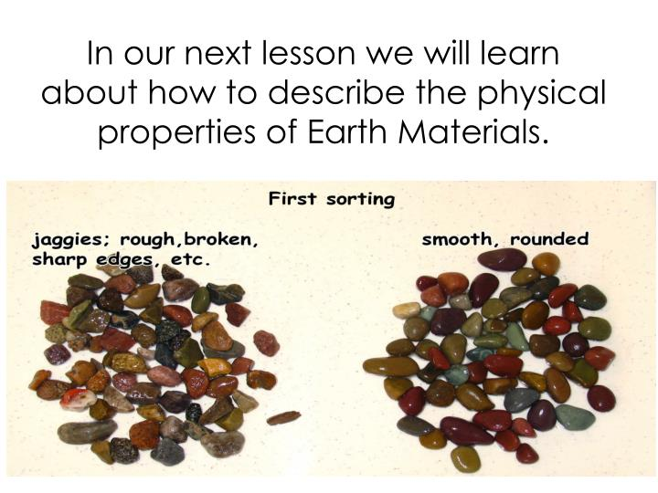 In our next lesson we will learn about how to describe the physical properties of Earth Materials.