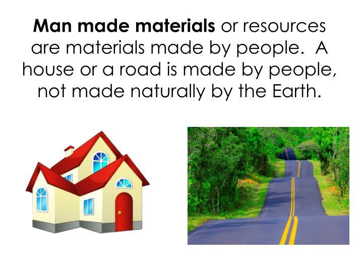 Man made materials
