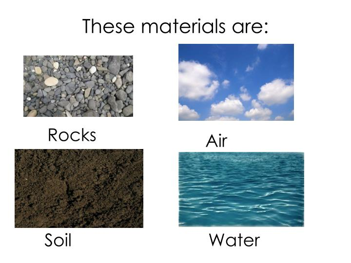 These materials are: