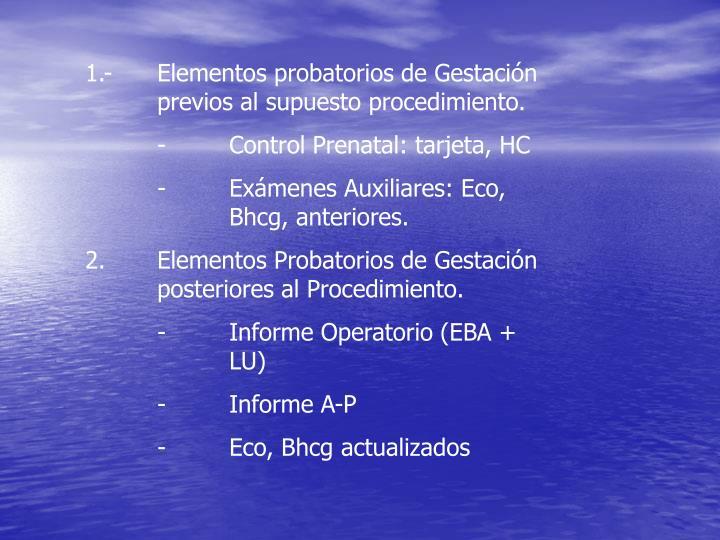 1.- Elementos probatorios de Gestación previos al supuesto procedimiento.