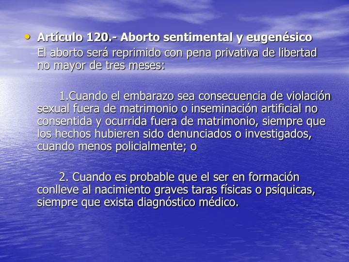 Artículo 120.- Aborto sentimental y eugenésico