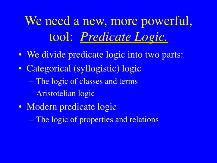 We need a new more powerful tool predicate logic
