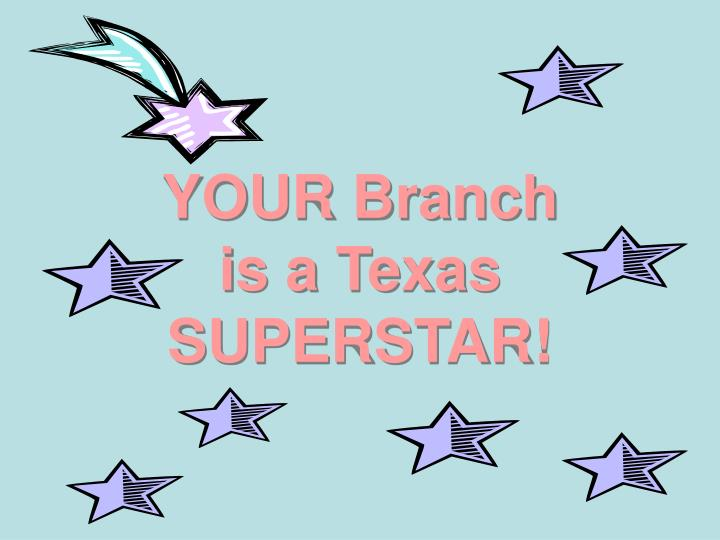 YOUR Branch is a Texas SUPERSTAR!