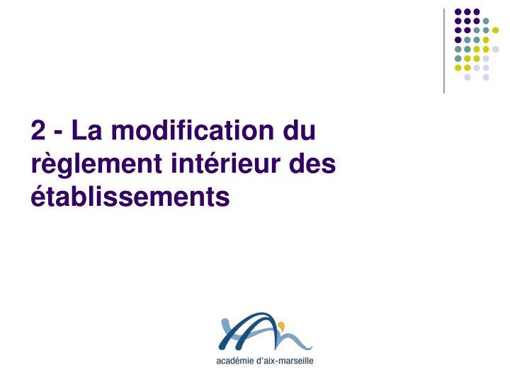 2 - La modification du règlement intérieur des établissements