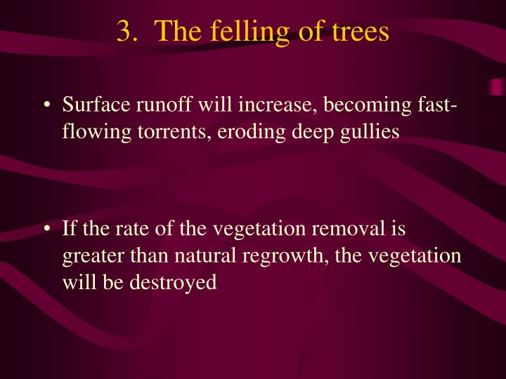 3.  The felling of trees