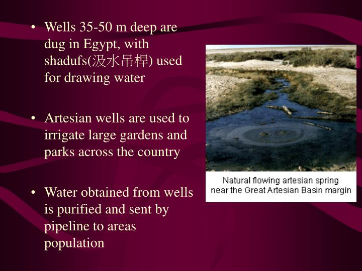 Wells 35-50 m deep are dug in Egypt, with shadufs(