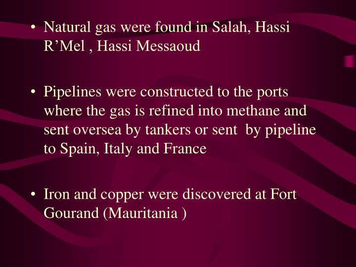 Natural gas were found in Salah, Hassi R'Mel , Hassi Messaoud