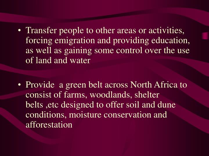 Transfer people to other areas or activities, forcing emigration and providing education, as well as gaining some control over the use of land and water