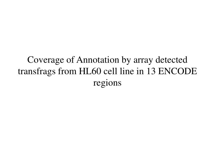Coverage of Annotation by array detected transfrags from HL60 cell line in 13 ENCODE regions