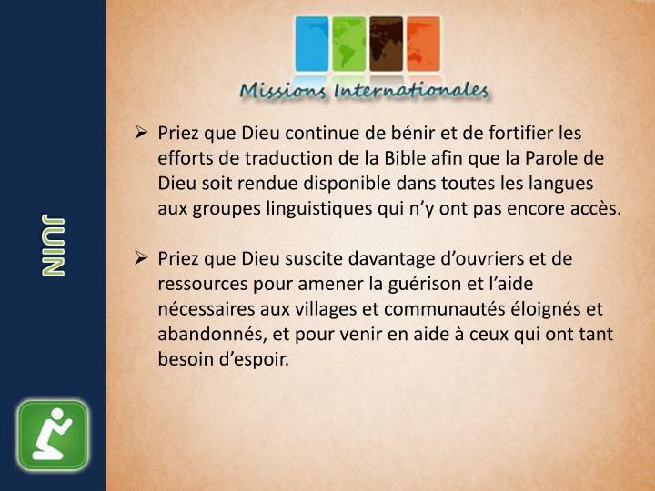 Priez que Dieu continue de bénir et de fortifier les efforts de traduction de la Bible afin que la Parole de Dieu soit rendue disponible dans toutes les langues aux groupes linguistiques qui n'y ont pas encore accès.