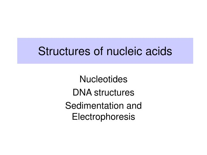 Structures of nucleic acids