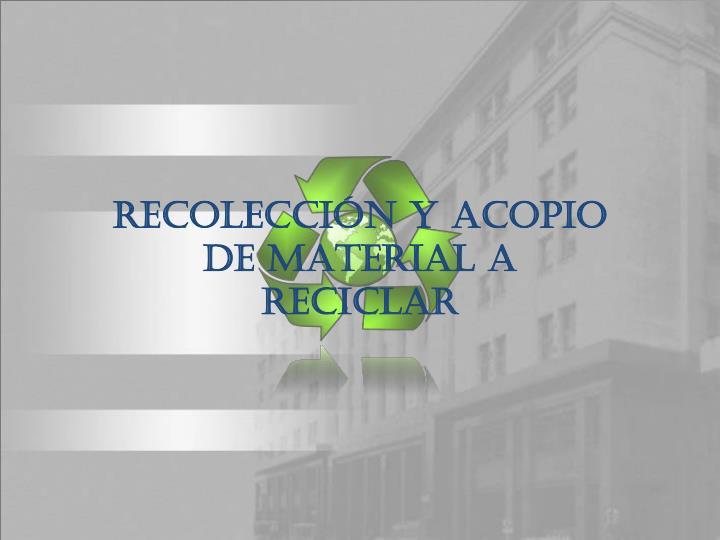 RECOLECCIÓN Y ACOPIO DE MATERIAL A