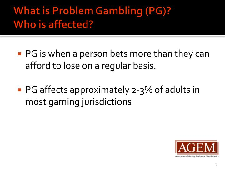 What is problem gambling pg who is affected