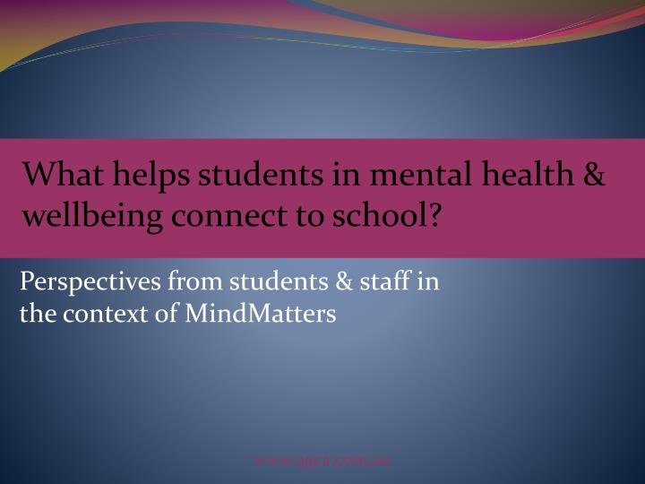 What helps students in mental health & wellbeing connect to school?
