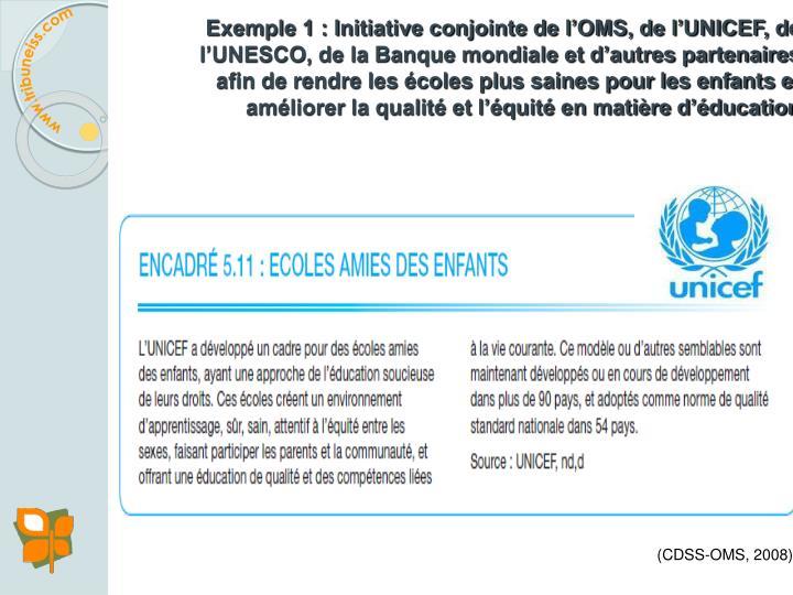 Exemple 1 : Initiative conjointe de l'OMS, de l'UNICEF, de l'UNESCO, de la Banque mondiale et d'autres partenaires afin de rendre les écoles plus saines pour les enfants et améliorer la qualité et l'équité en matière d'éducation