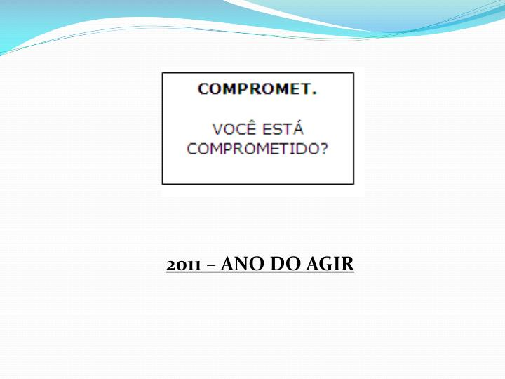 2011 – ANO DO AGIR