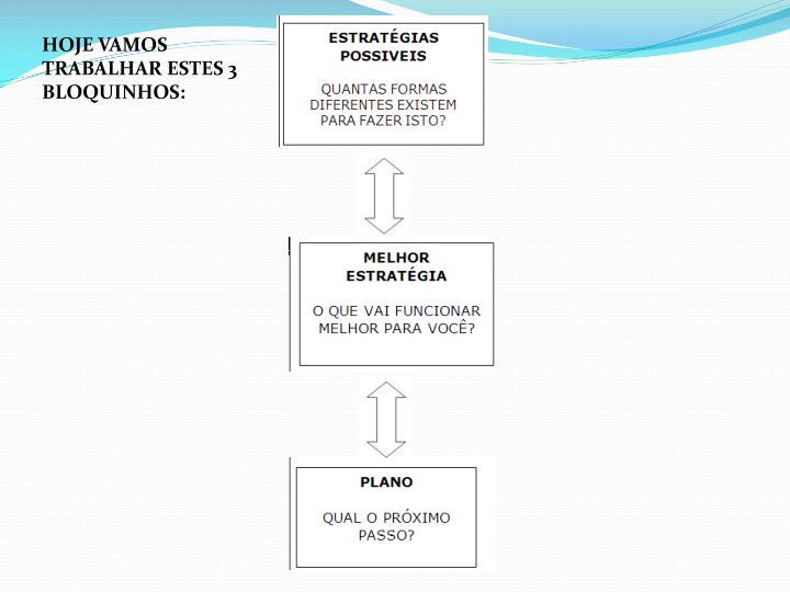 HOJE VAMOS TRABALHAR ESTES 3 BLOQUINHOS: