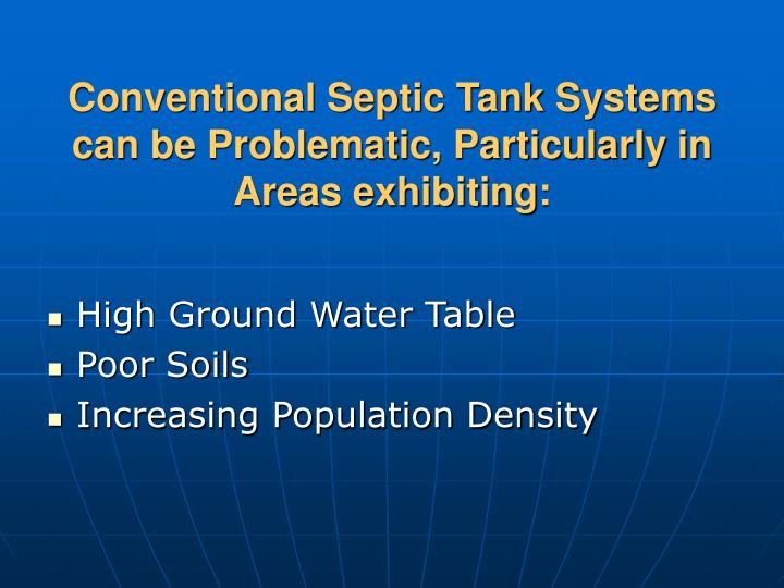 Conventional Septic Tank Systems can be Problematic, Particularly in Areas exhibiting: