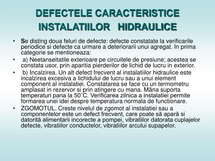 DEFECTELE CARACTERISTICE INSTALATIILOR   HIDRAULICE