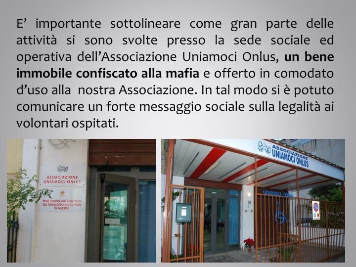 E' importante sottolineare come gran parte delle attività si sono svolte presso la sede sociale ed operativa dell'Associazione Uniamoci Onlus,