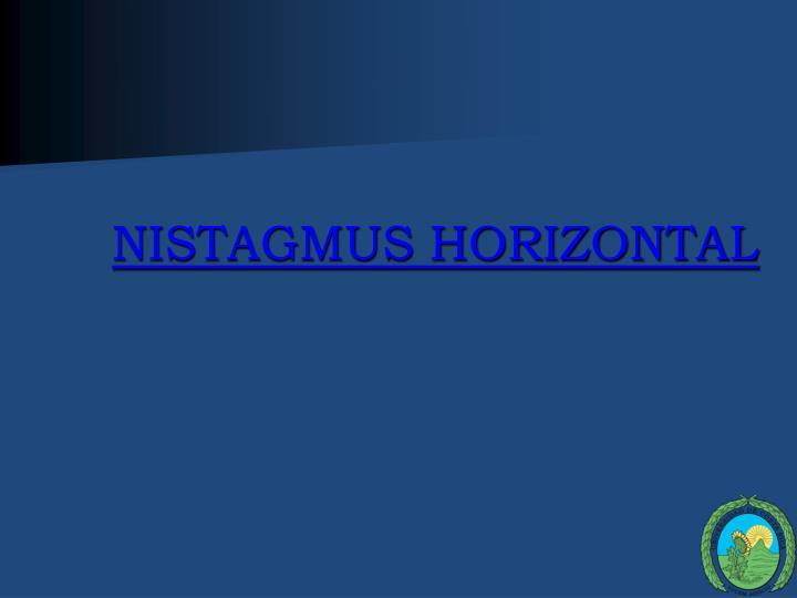 NISTAGMUS HORIZONTAL