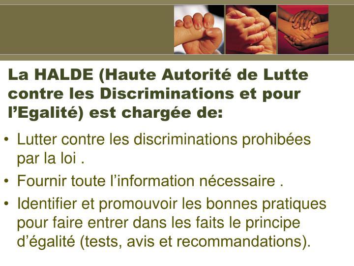 La HALDE (Haute Autorit de Lutte contre les Discriminations et pour lEgalit) est charge de: